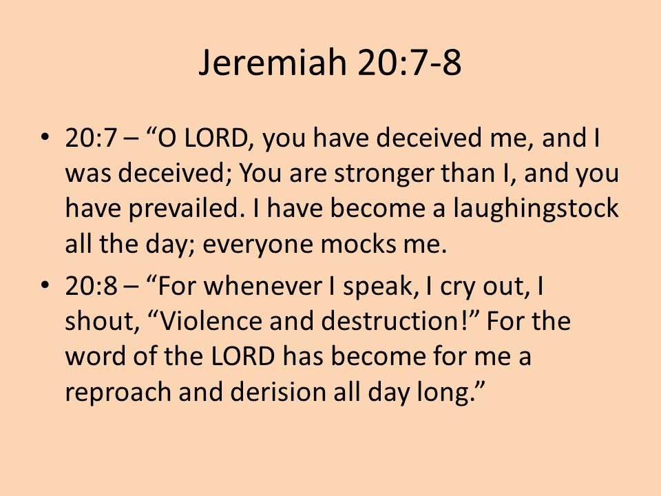 """Jeremiah 20:7-8 20:7 – """"O LORD, you have deceived me, and I was deceived; You are stronger than I, and you have prevailed. I have become a laughingsto"""