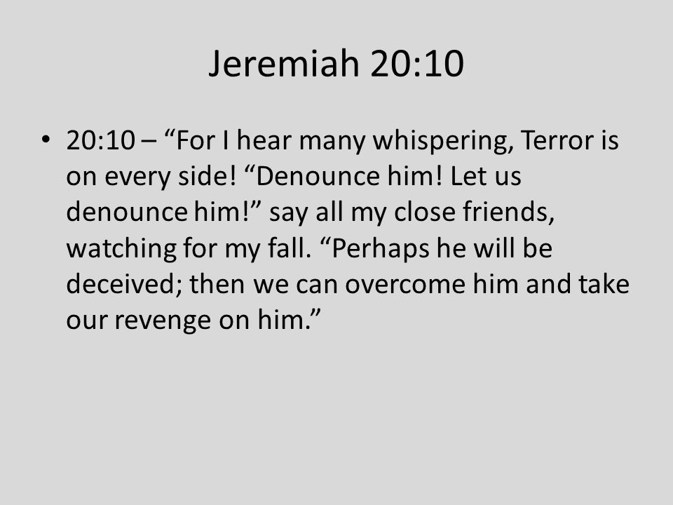 Faithfulness Will Sometimes Bring Questions And Doubts Jeremiah complains and doubts what God has said – v.7 Jeremiah complains about people laughing at him – v.7 Jeremiah complains about others watching him because of His faith – v.