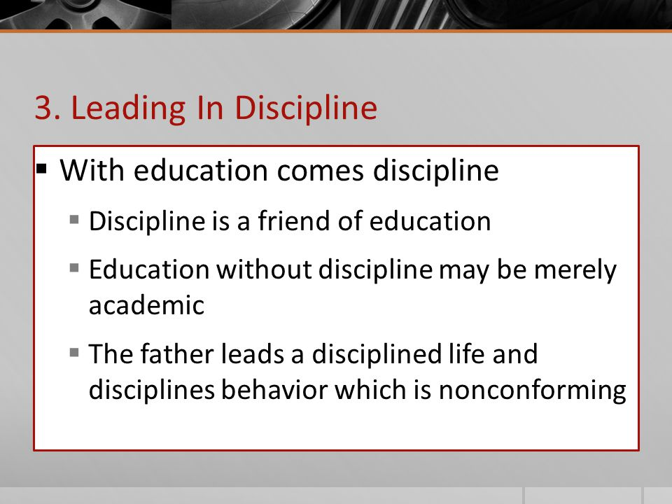  How I Can Be A Good Leader  Modeling A Work-ethic  Guiding In Education  Administering Discipline  Walking The Spiritual Walk  Exhortation: Prove Yourself A Man  Noting What Is Not Manliness  Distinguishing Yourself As A Man