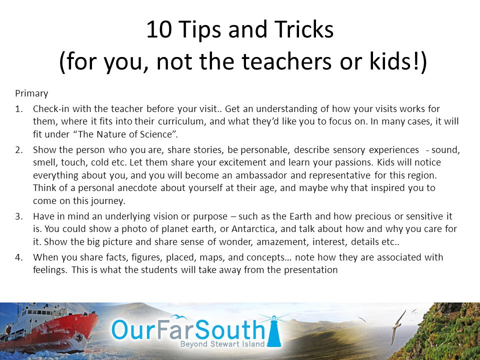 10 Tips and Tricks (for you, not the teachers or kids!) Primary 1.Check-in with the teacher before your visit..