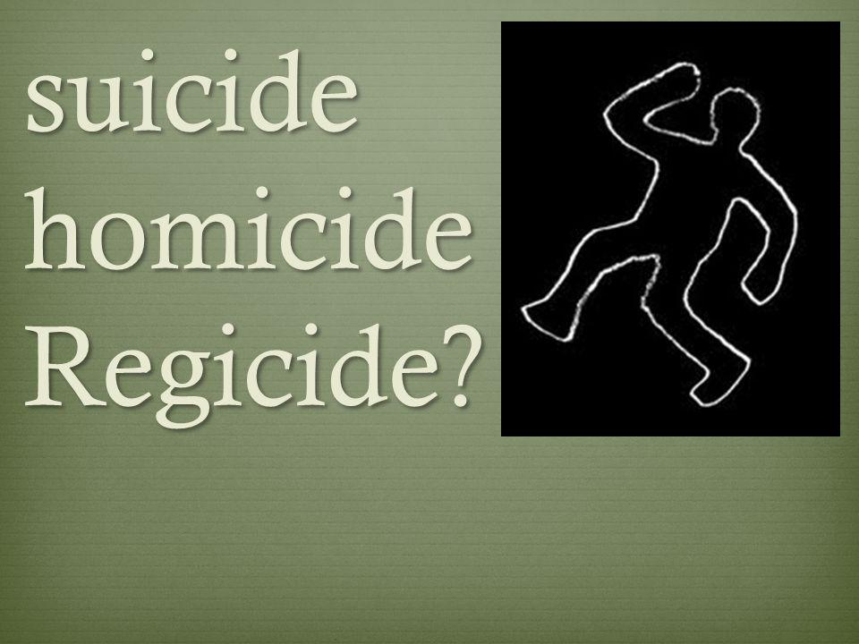 suicide homicide Regicide