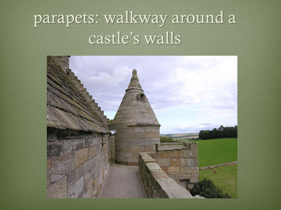 parapets: walkway around a castle's walls