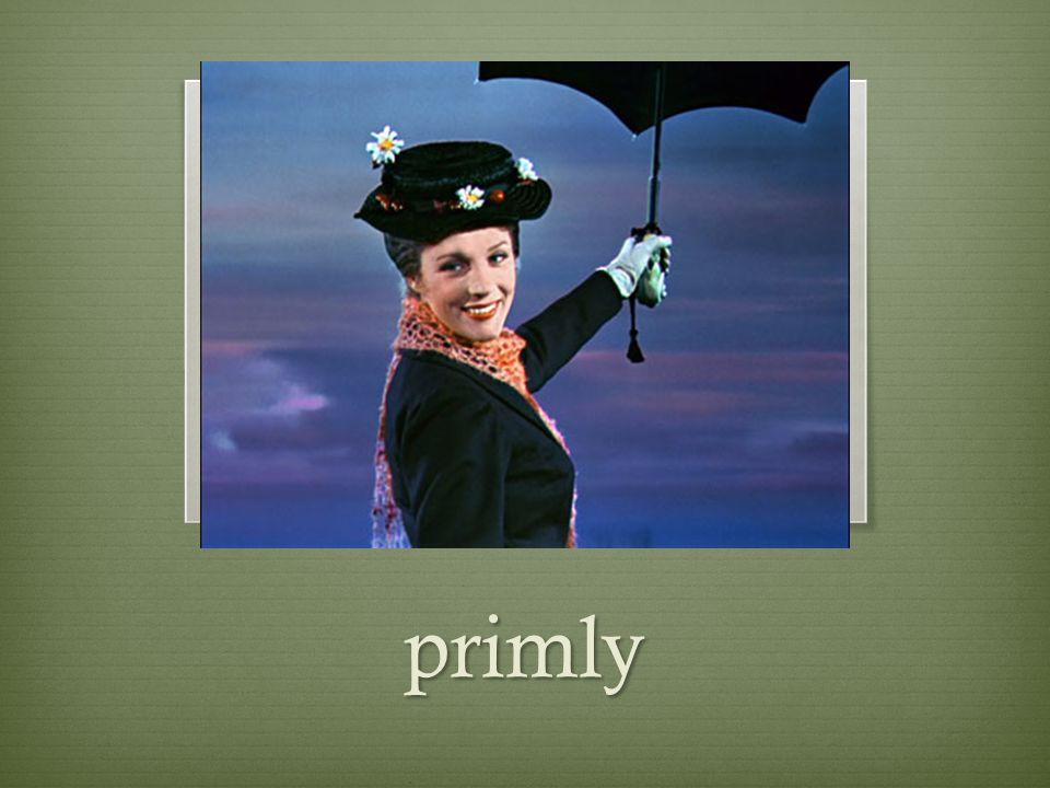 primly