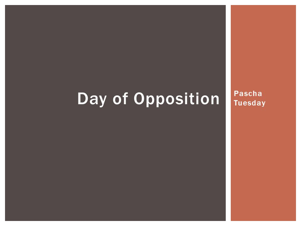 Pascha Tuesday Day of Opposition
