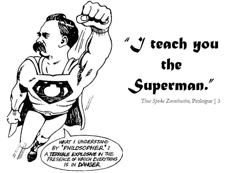 I teach you the Superman. Thus Spoke Zarathustra, Prologue § 3