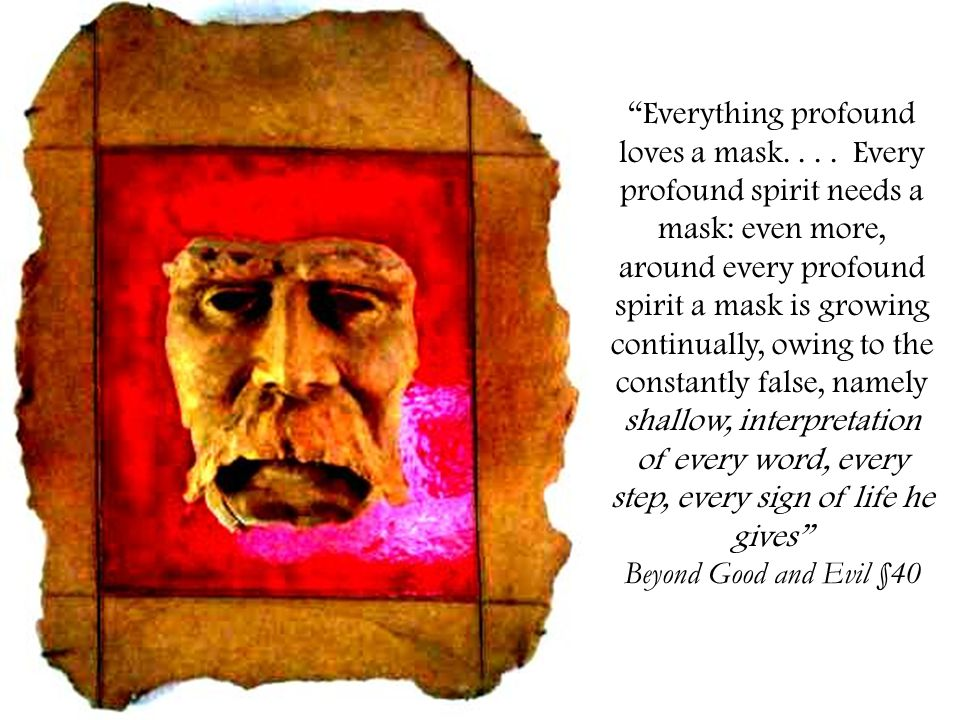 Everything profound loves a mask....
