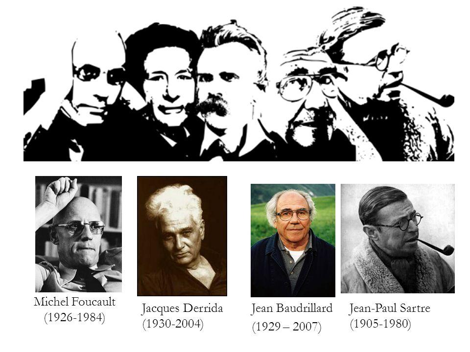 Michel Foucault (1926-1984) Jean Baudrillard (1929 – 2007) Jean-Paul Sartre (1905-1980) Jacques Derrida (1930-2004)