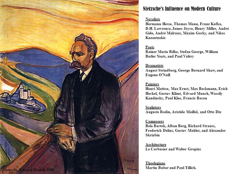 Nietzsche's Influence on Modern Culture Nietzsche, Edvard Munch, 1906 Novelists Hermann Hesse, Thomas Mann, Franz Kafka, D.H.