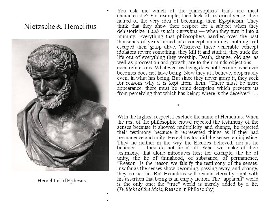 Nietzsche & Heraclitus You ask me which of the philosophers traits are most characteristic.