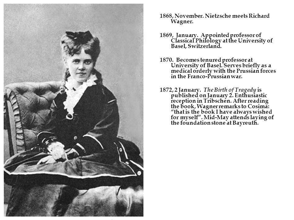 1868, November. Nietzsche meets Richard Wagner. 1869, January.