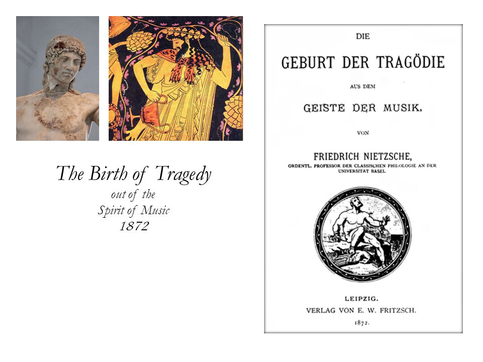 The Birth of Tragedy out of the Spirit of Music 1872