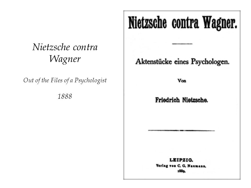 Nietzsche contra Wagner Out of the Files of a Psychologist 1888