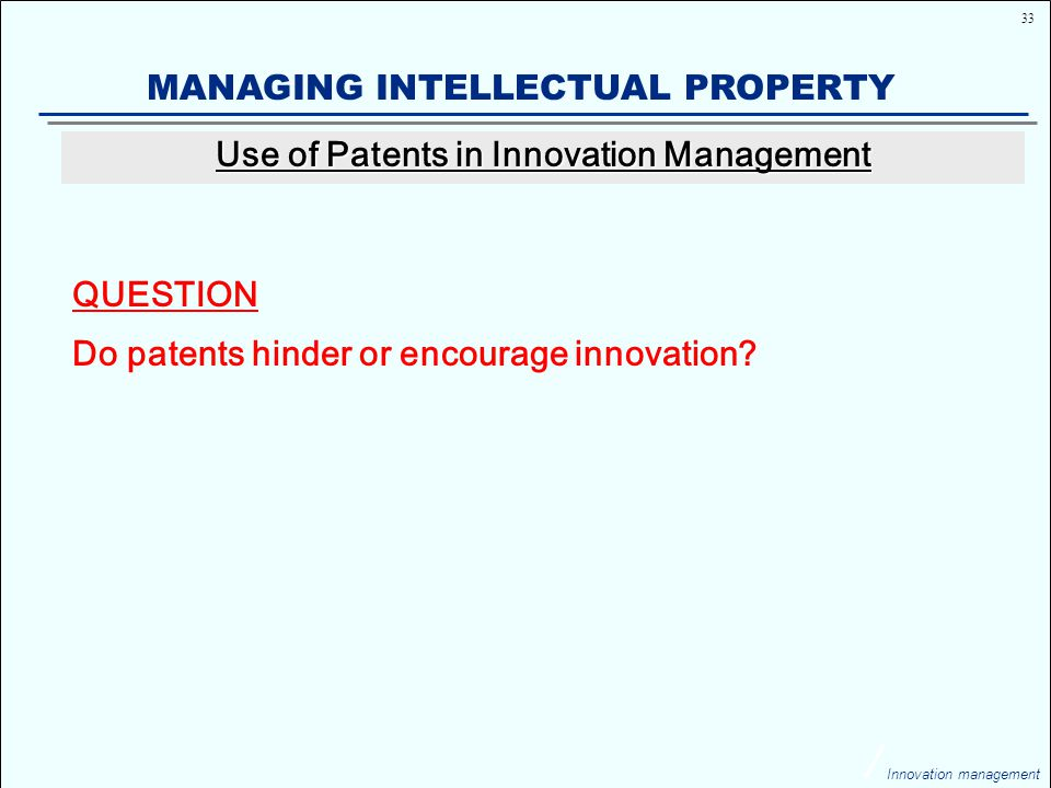 33 Innovation management MANAGING INTELLECTUAL PROPERTY QUESTION Do patents hinder or encourage innovation.
