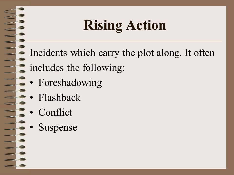 Rising Action Incidents which carry the plot along.