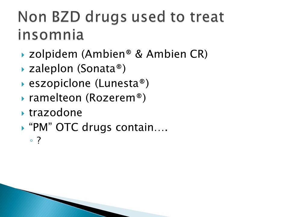 " zolpidem (Ambien® & Ambien CR)  zaleplon (Sonata®)  eszopiclone (Lunesta®)  ramelteon (Rozerem®)  trazodone  ""PM"" OTC drugs contain…. ◦ ?"