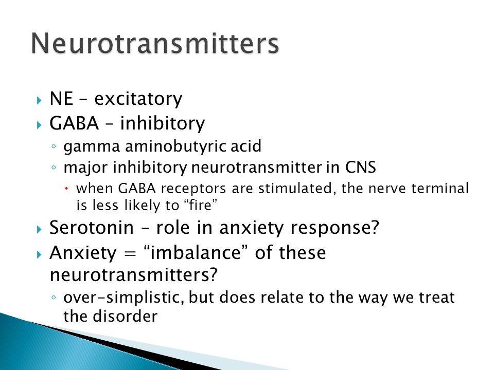  NE – excitatory  GABA – inhibitory ◦ gamma aminobutyric acid ◦ major inhibitory neurotransmitter in CNS  when GABA receptors are stimulated, the n