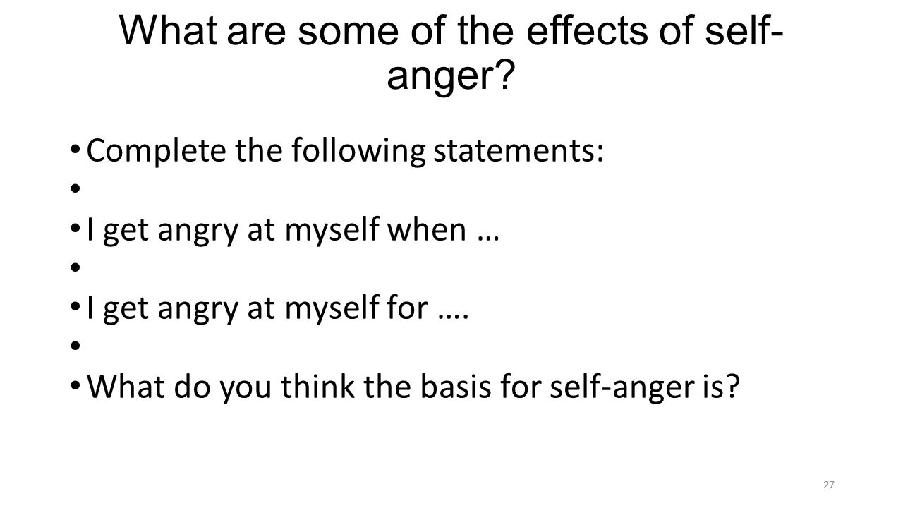 What are some of the effects of self- anger.