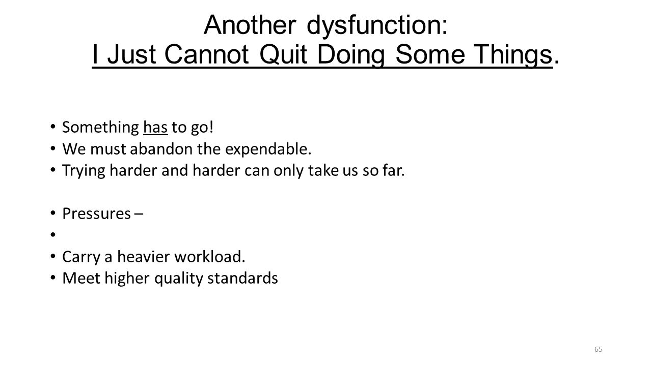 Another dysfunction: I Just Cannot Quit Doing Some Things.