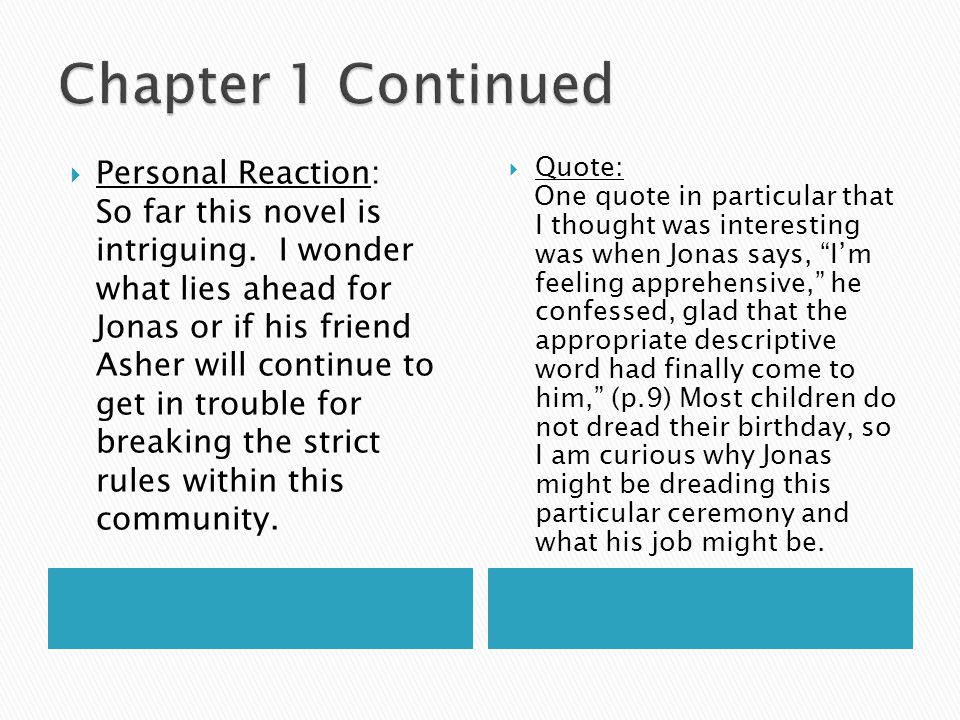  Personal Reaction: So far this novel is intriguing. I wonder what lies ahead for Jonas or if his friend Asher will continue to get in trouble for br