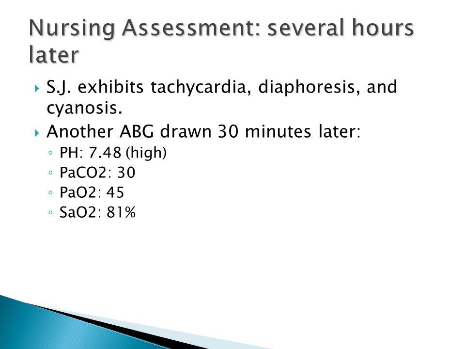  S.J. exhibits tachycardia, diaphoresis, and cyanosis.