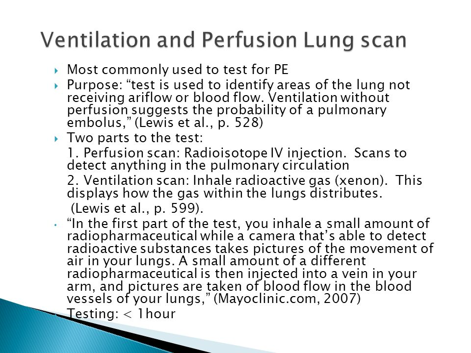""" Most commonly used to test for PE  Purpose: """"test is used to identify areas of the lung not receiving ariflow or blood flow. Ventilation without pe"""