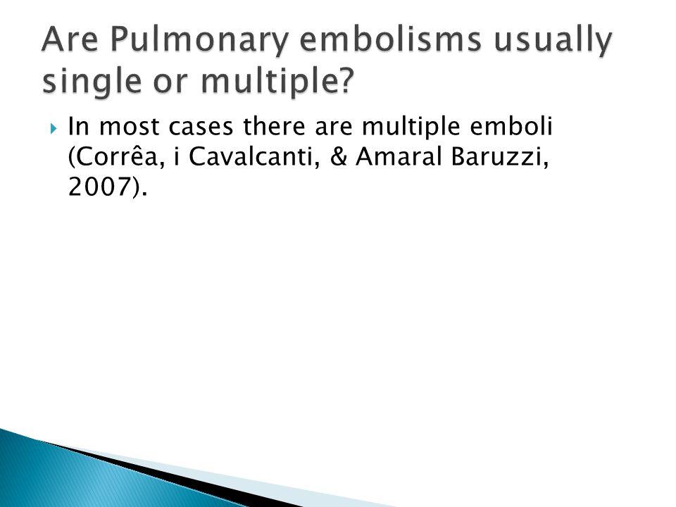  In most cases there are multiple emboli (Corrêa, i Cavalcanti, & Amaral Baruzzi, 2007).