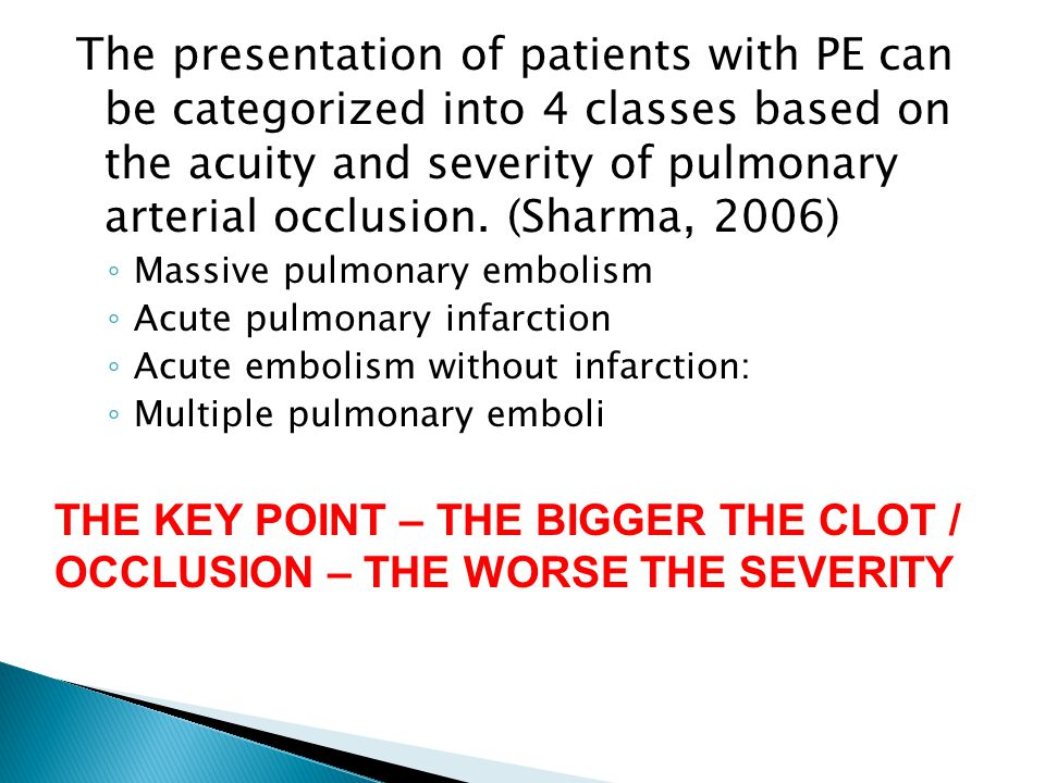 The presentation of patients with PE can be categorized into 4 classes based on the acuity and severity of pulmonary arterial occlusion.