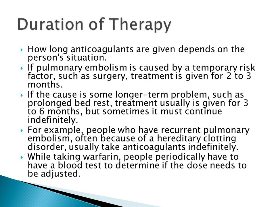  How long anticoagulants are given depends on the person s situation.