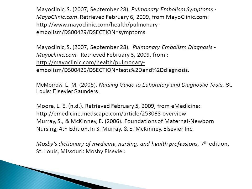 Mayoclinic, S. (2007, September 28). Pulmonary Embolism Symptoms - MayoClinic.com. Retrieved February 6, 2009, from MayoClinic.com: http://www.mayocli