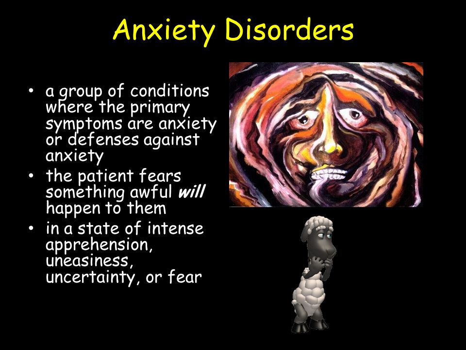 Anxiety Disorders a group of conditions where the primary symptoms are anxiety or defenses against anxiety the patient fears something awful will happen to them in a state of intense apprehension, uneasiness, uncertainty, or fear