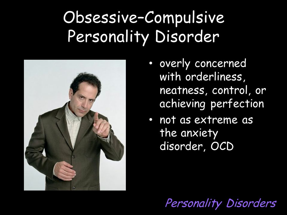 Obsessive–Compulsive Personality Disorder overly concerned with orderliness, neatness, control, or achieving perfection not as extreme as the anxiety disorder, OCD Personality Disorders