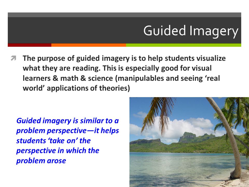 Guided Imagery  The purpose of guided imagery is to help students visualize what they are reading.