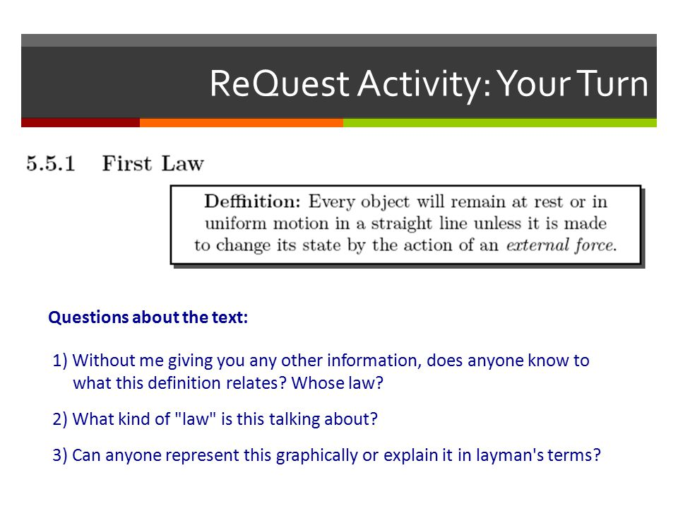 ReQuest Activity: Your Turn Questions about the text: 1) Without me giving you any other information, does anyone know to what this definition relates.