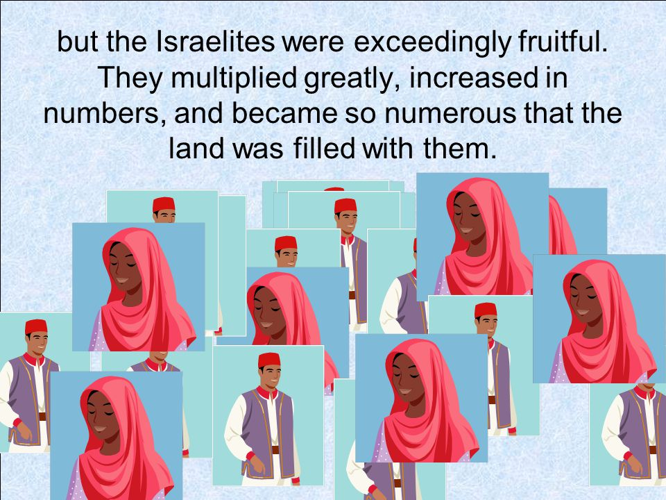 but the Israelites were exceedingly fruitful.