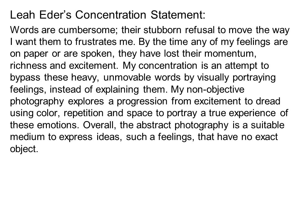 Leah Eder's Concentration Statement: Words are cumbersome; their stubborn refusal to move the way I want them to frustrates me.