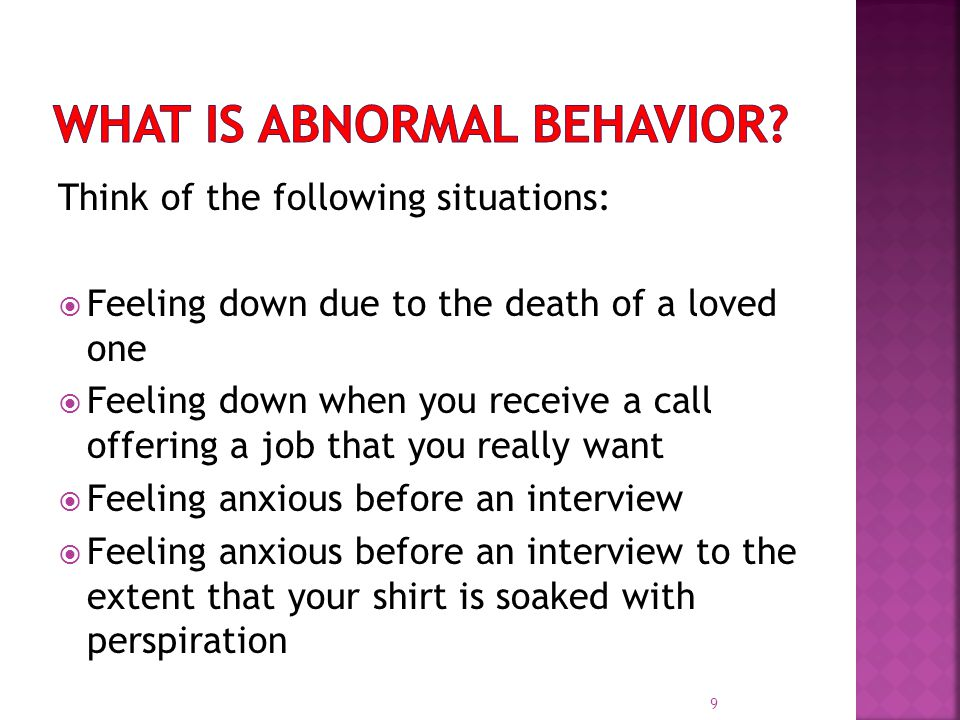 Think of the following situations:  Feeling down due to the death of a loved one  Feeling down when you receive a call offering a job that you really want  Feeling anxious before an interview  Feeling anxious before an interview to the extent that your shirt is soaked with perspiration 9