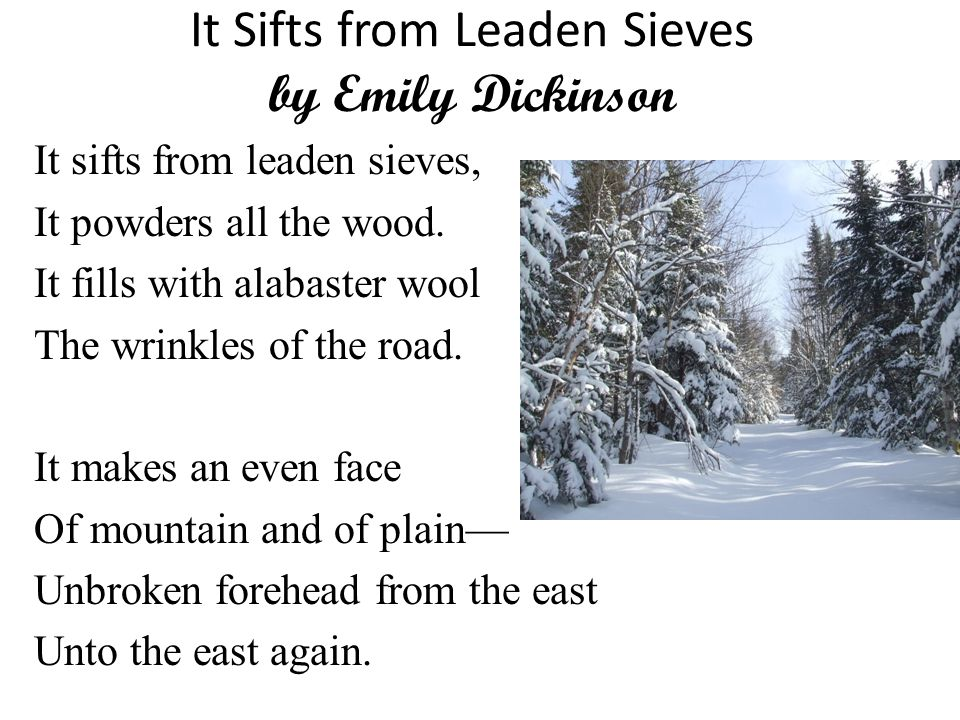 It Sifts from Leaden Sieves by Emily Dickinson It sifts from leaden sieves, It powders all the wood.