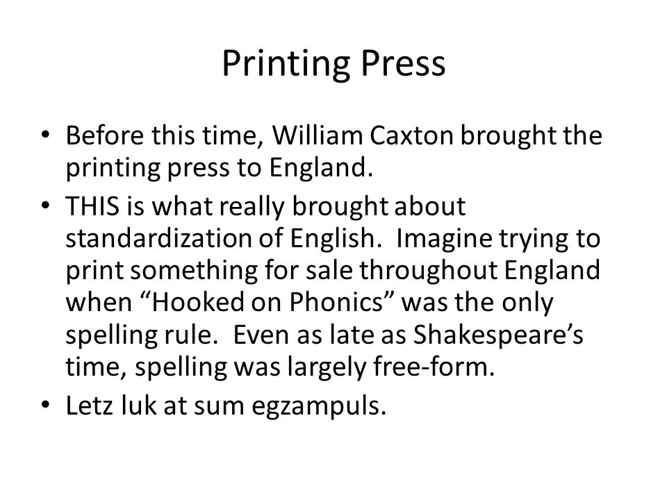 Printing Press Before this time, William Caxton brought the printing press to England.