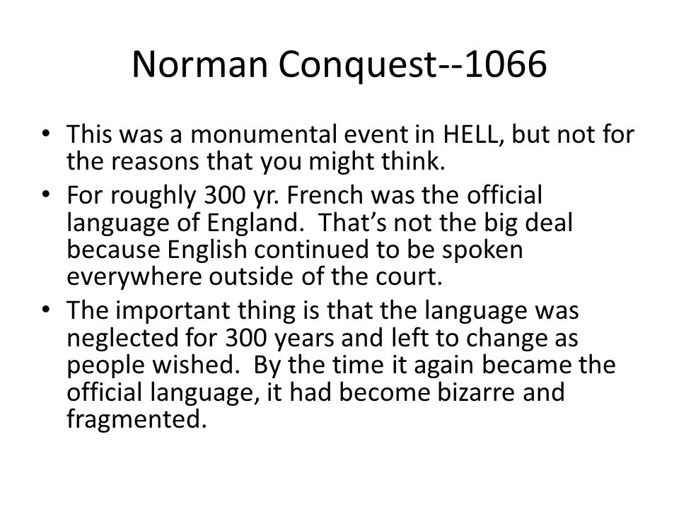 Norman Conquest--1066 This was a monumental event in HELL, but not for the reasons that you might think.