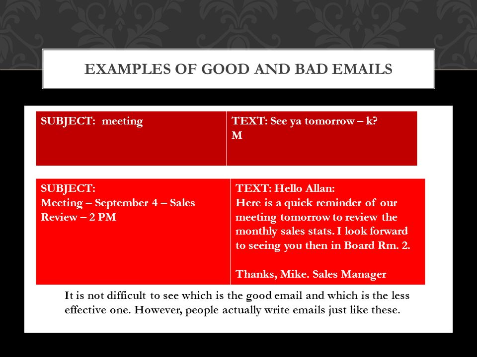 T EXAMPLES OF GOOD AND BAD EMAILS SUBJECT: meetingTEXT: See ya tomorrow – k.