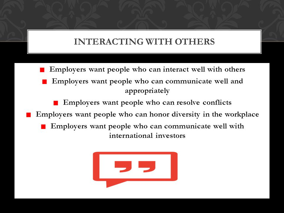 The fact is; to communicate well with an employer is the same as communicating well with your colleagues.