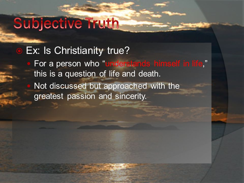  Ex: Is Christianity true.