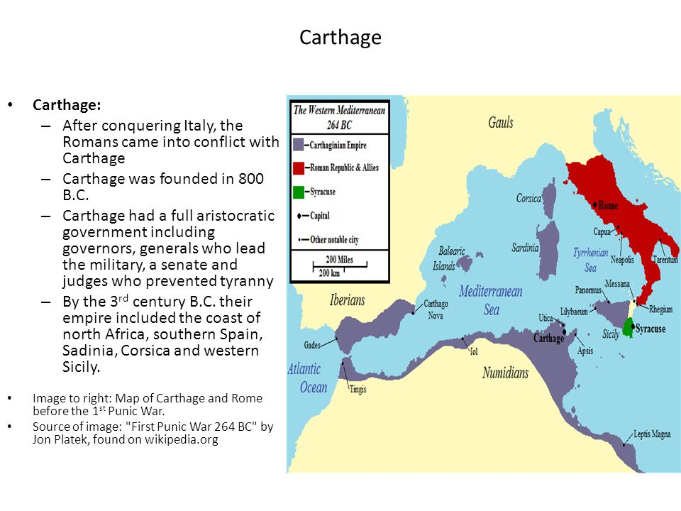 Carthage Carthage: – After conquering Italy, the Romans came into conflict with Carthage – Carthage was founded in 800 B.C. – Carthage had a full aris