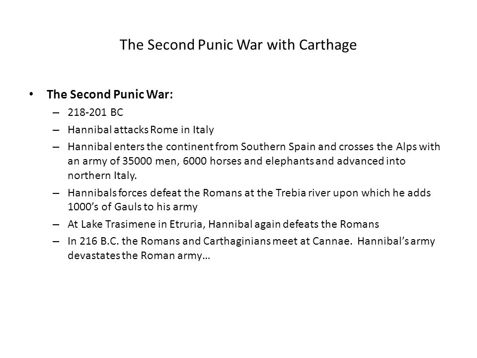 The Second Punic War with Carthage The Second Punic War: – 218-201 BC – Hannibal attacks Rome in Italy – Hannibal enters the continent from Southern S