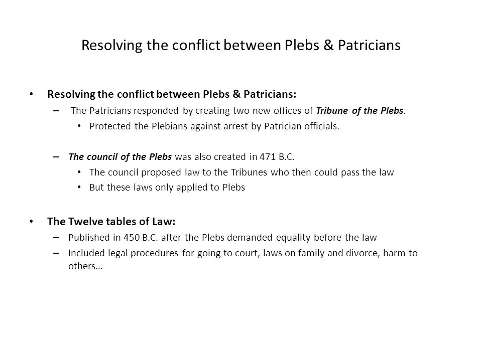 Resolving the conflict between Plebs & Patricians Resolving the conflict between Plebs & Patricians: – The Patricians responded by creating two new of