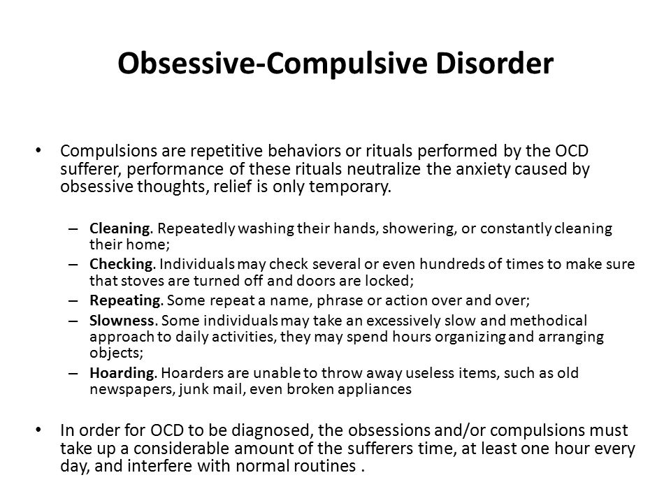 Obsessive-Compulsive Disorder Compulsions are repetitive behaviors or rituals performed by the OCD sufferer, performance of these rituals neutralize t