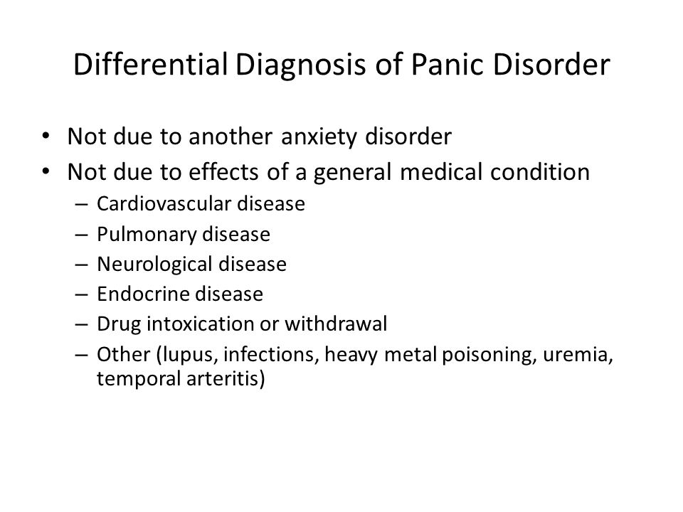 Differential Diagnosis of Panic Disorder Not due to another anxiety disorder Not due to effects of a general medical condition – Cardiovascular diseas