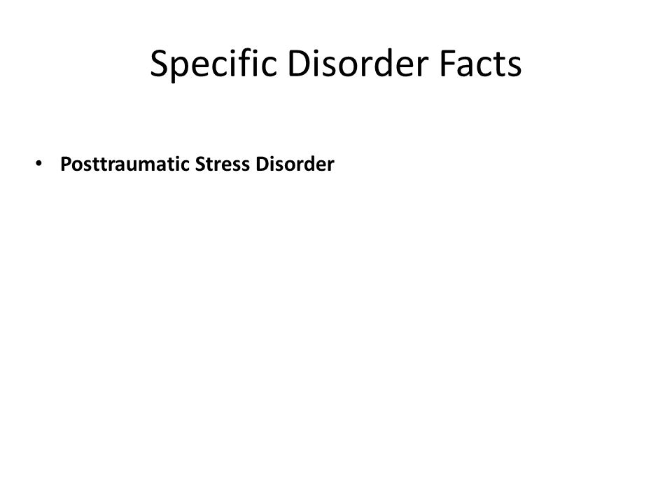 Specific Disorder Facts Posttraumatic Stress Disorder