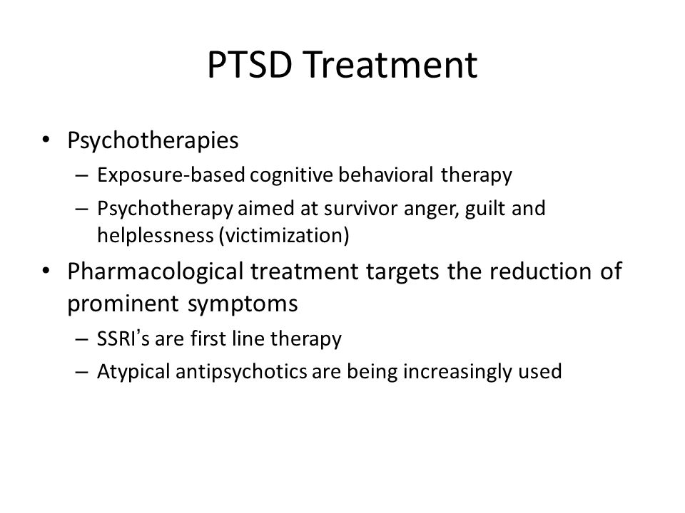 PTSD Treatment Psychotherapies – Exposure-based cognitive behavioral therapy – Psychotherapy aimed at survivor anger, guilt and helplessness (victimiz