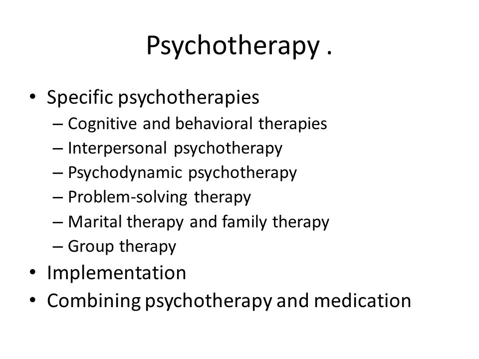 Psychotherapy. Specific psychotherapies – Cognitive and behavioral therapies – Interpersonal psychotherapy – Psychodynamic psychotherapy – Problem-sol